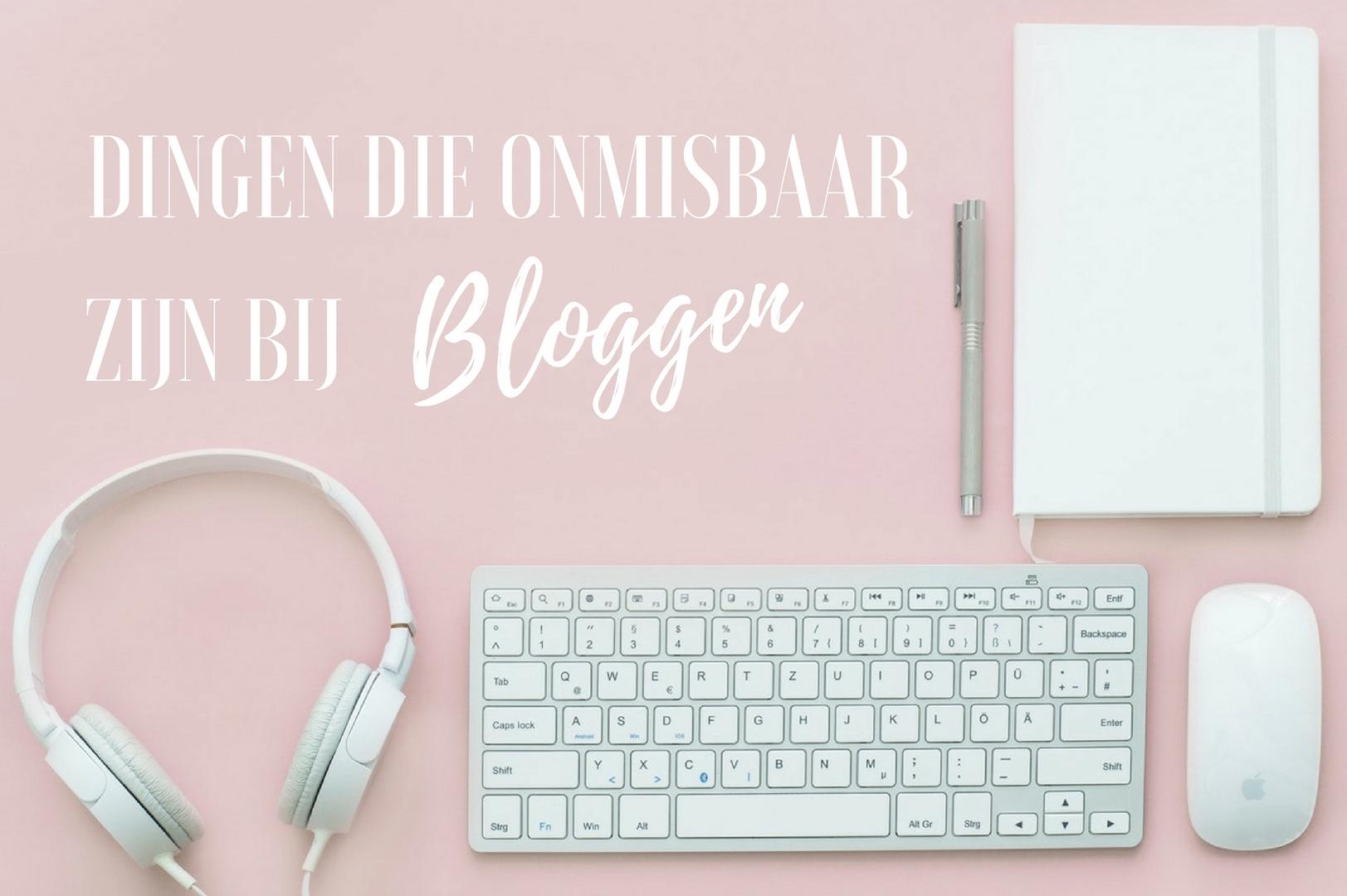 dingen die onmisbaar zijn bij bloggen