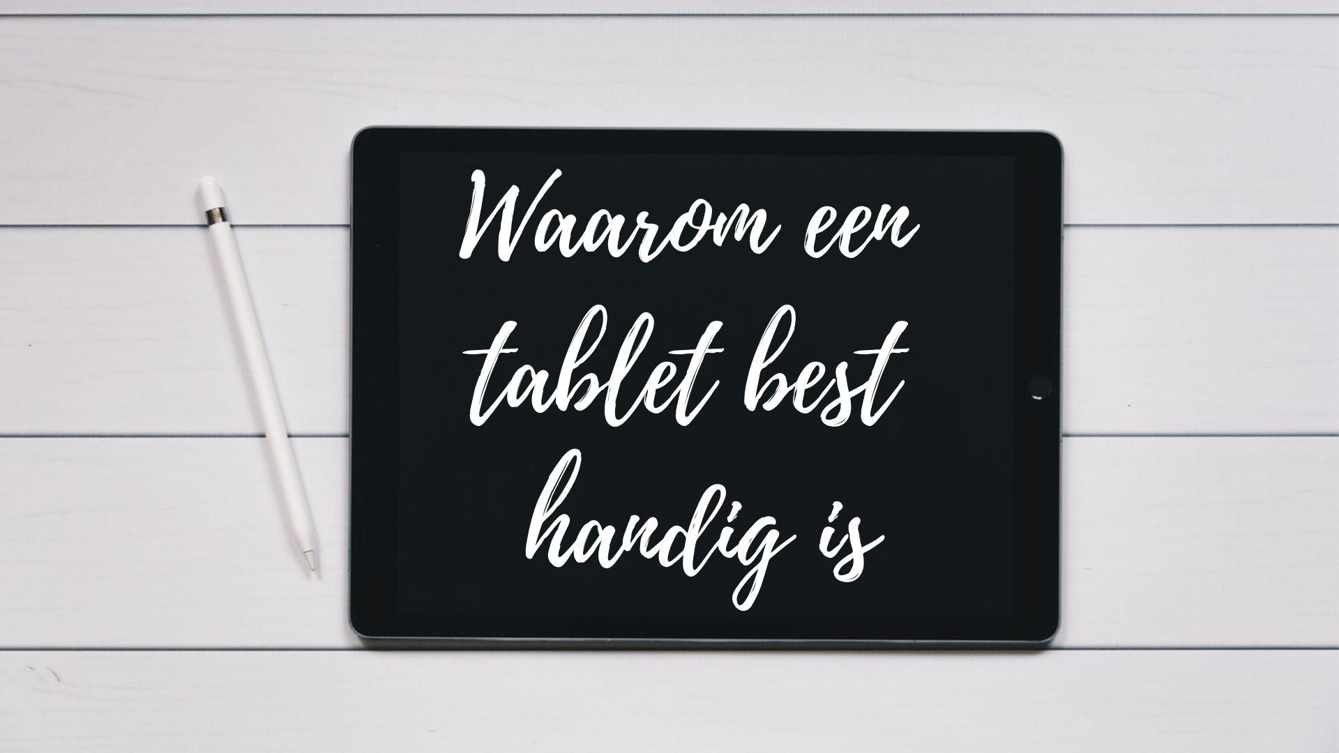 waarom een tablet best handig is